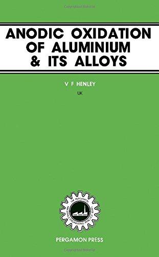 Anodic Oxidation of Aluminium and Its Alloys By V.F. Henley