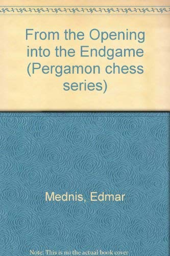 From the Opening into the Endgame By Edmar Mednis