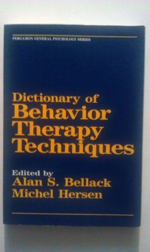 Dictionary of Behaviour Therapy Techniques By Edited by Alan S. Bellack