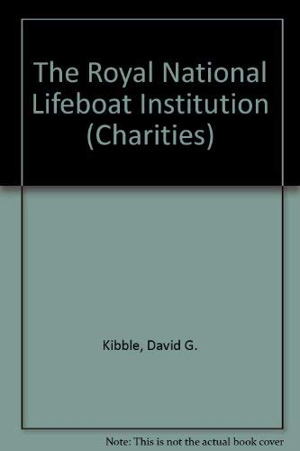 The Royal National Lifeboat Institution (Charities S.) By David G. Kibble