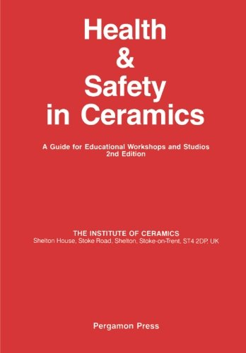Health and Safety in Ceramics: A Guide for Educational Workshops and Studios By Edited by R.C.P. Cubbon