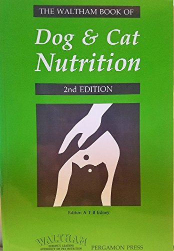Dog and Cat Nutrition: A Handbook for Students, Veterinarians, Breeders and Owners By A. T. B. Edney