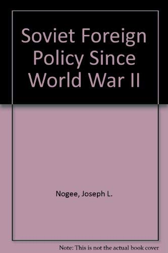 Soviet Foreign Policy Since World War II By Joseph L. Nogee