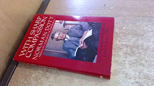 With Sharp Compassion: Norman Dott - Freeman Surgeon by Christopher Rush