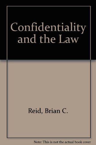 Confidentiality and the Law By Brian C. Reid