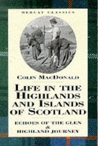 Life in the Highlands and Islands of Scotland By Colin MacDonald