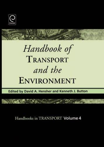 Handbook of Transport and the Environment By Edited by David A. Hensher