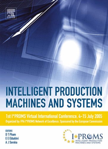 Intelligent Production Machines and Systems - First I*PROMS Virtual Conference By D.T. Pham