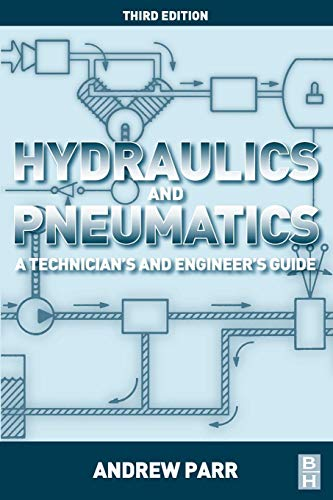 Hydraulics and Pneumatics: A Technician's and Engineer's Guide By Andrew Parr