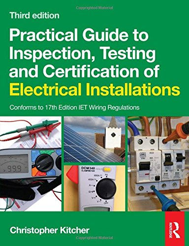 Practical Guide to Inspection, Testing and Certification of Electrical Installations By Christopher Kitcher (Central Sussex College, UK)