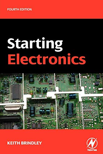 Starting Electronics by Keith Brindley (Freelance writer and journalist on electronics.  Independent PC Consultant)