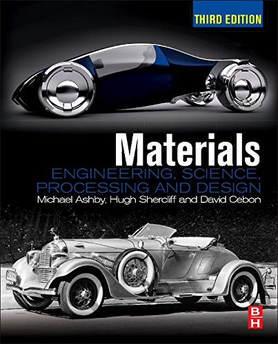 Materials: Engineering, Science, Processing and Design (Materials 3e with Online Testing) By Michael F. Ashby (Royal Society Research Professor Emeritus, University of Cambridge, and Former Visiting Professor of Design at the Royal College of Art, London)
