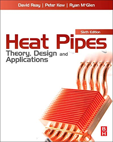 Heat Pipes By David Reay (Manager, David Reay and Associates Visiting Professor, Northumbria University Researcher, Newcastle University Honorary Professor at Nottingham University, UK)