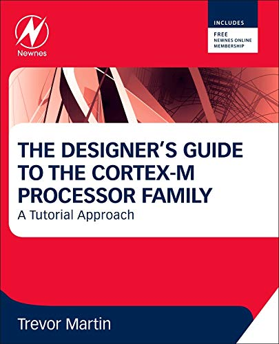 The Designer's Guide to the Cortex-M Processor Family: A Tutorial Approach by Trevor Martin