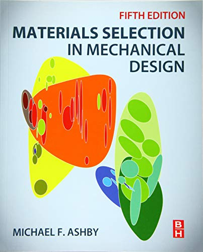 Materials Selection in Mechanical Design By Michael F. Ashby (Royal Society Research Professor Emeritus, University of Cambridge, and Former Visiting Professor of Design at the Royal College of Art, London)