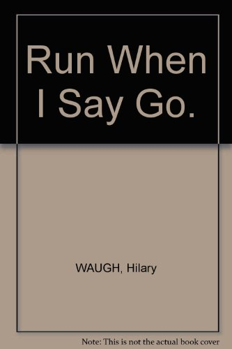 Run when I say go By Hillary Waugh