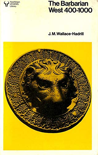 Barbarian West, 400-1000 (University Library) By J.M.Wallace- Hadrill