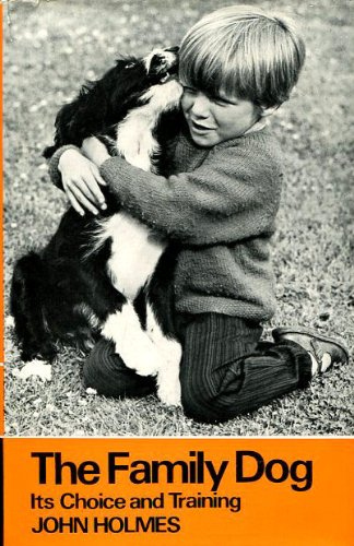 Family Dog: Its Choice and Training By John Holmes