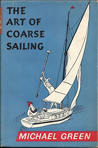The Art of Coarse Sailing By Michael Illustration by John Jensen Green