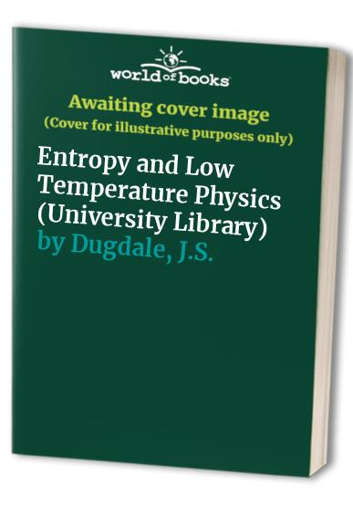 Entropy and Low Temperature Physics (University Library) By J.S. Dugdale