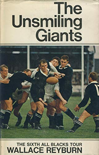 The Unsmiling Giants: The Sixth All Blacks Tour By Wallace Reyburn