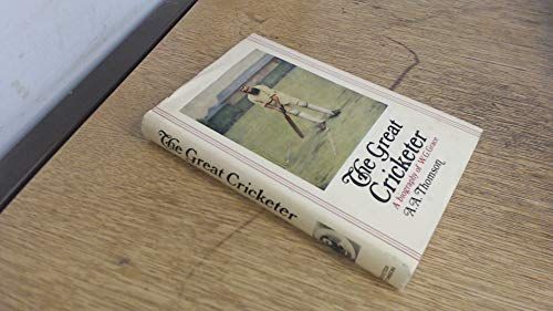 THE GREAT CRICKETER: A BIOGRAPHY OF W G GRACE. By A A. Thomson