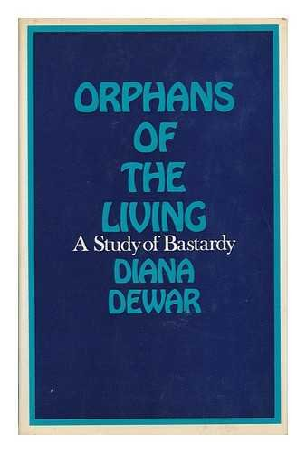 Orphans of the living: A study of bastardy By Diana Dewar