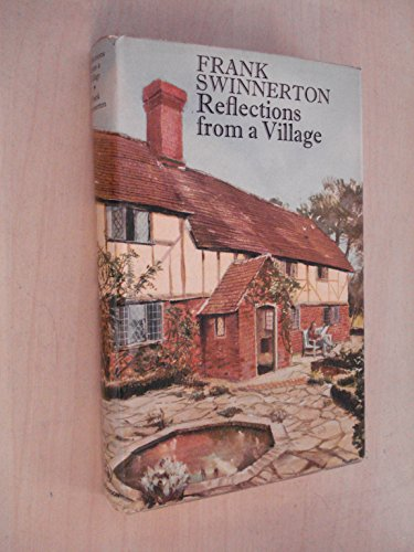 Reflections from a Village By Frank Swinnerton