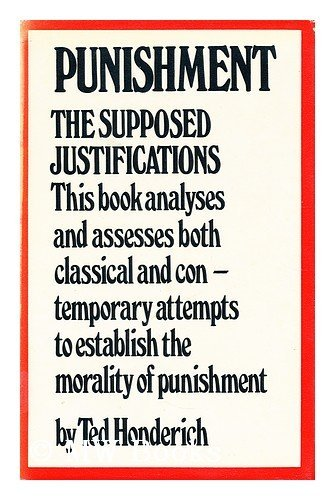 Punishment: The Supposed Justifications By Ted Honderich