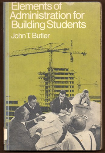 Elements of Administration for Building Students By John T. Butler
