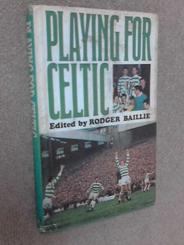 Playing for Celtic By Rodger Baillie (ed.)