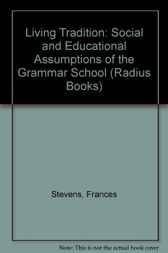 Living Tradition: Social and Educational Assumptions of the Grammar School (Radius Books) By Frances Stevens