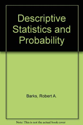 Descriptive Statistics and Probability By Robert A. Barks