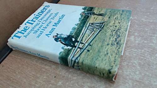 Trainers: Jumping, Dressage, Show Classes and Horse Trials By Ann Martin