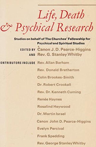 Life, Death and Psychical Research: Studies on Behalf of the Churches Fellowship for Psychical and Spiritual Studies By Stanley Whitby Higgens