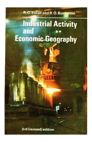 Industrial Activity and Economic Geography (University Library) By R.O. Buchanan