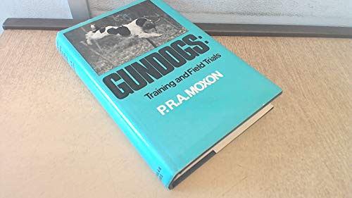 Gundogs: Training and field trials By P. R. A Moxon