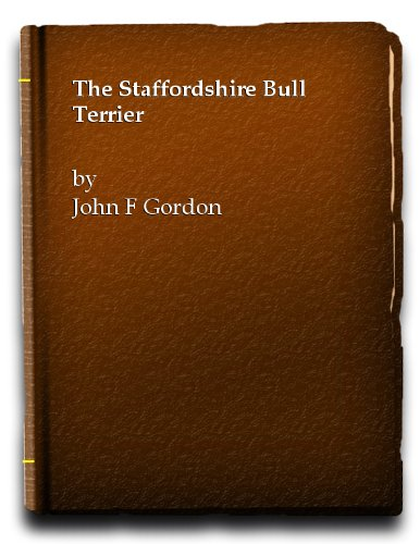 Staffordshire Bull Terrier (Popular Dogs' breed series) By John F. Gordon