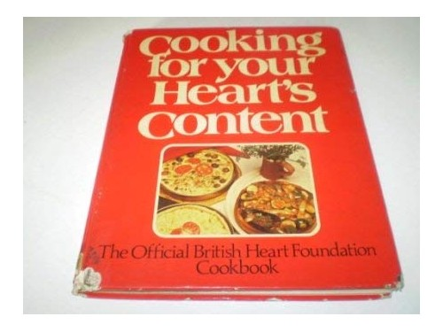 Cooking for Your Heart's Content: British Heart Foundation Cookbook