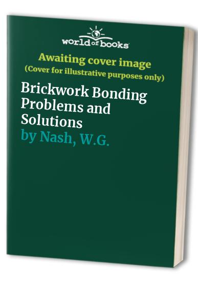 Brickwork Bonding Problems and Solutions By W.G. Nash