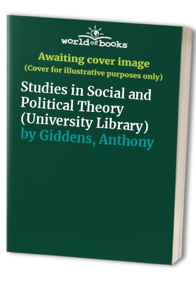 Studies in Social and Political Theory By Anthony Giddens