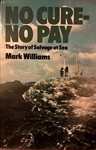 No Cure, No Pay: Story of Salvage at Sea By Mark Williams