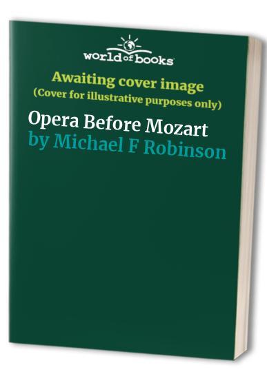 Opera Before Mozart By Michael F. Robinson