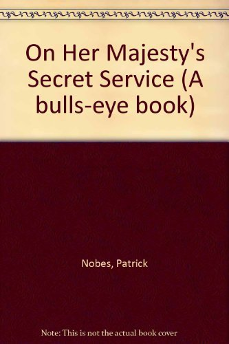 On-Her-Majesty-039-s-Secret-Service-A-bulls-eye-book-by-Nobes-Patrick-0091365813