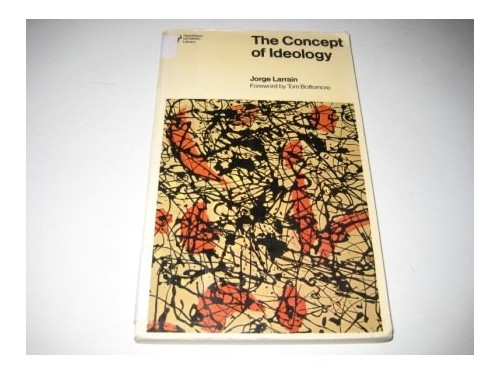 The Concept of Ideology By Jorge Larrain