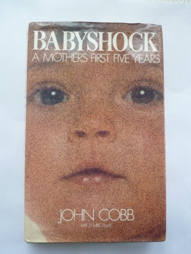 Babyshock: A Mother's First Five Years by John Cobb