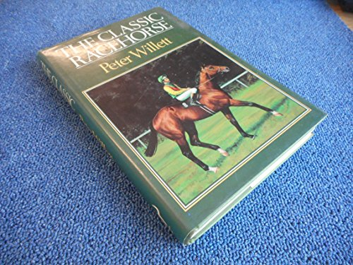 The Classic Racehorse By Peter Willett