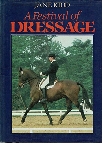 A Festival of Dressage By Jane Kidd