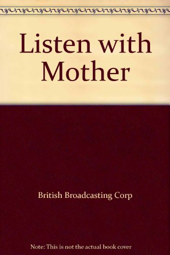 """Listen with Mother"" By British Broadcasting Corp (In Association with)"