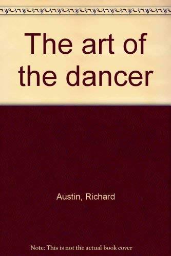 Art of the Dancer: Taglioni, Pavlova, Duncan, Spessivtzeva, Karsavina, Markova By Richard Austin